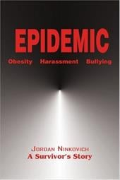 Epidemic: Obesity Harassment Bullying - Ninkovich, Jordan A.