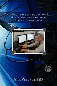 Your Health in the Information Age: How You and Your Doctor Can Use the Internet to Work Together - Peter Yellowlees MD