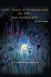 Life, Death and Tribulations by Jak: Just Another Kid - Prange, Thomas