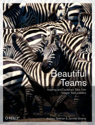Beautiful Teams: Inspiring and Cautionary Tales from Veteran Team Leaders - Andrew Stellman