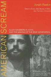 American Scream: Allen Ginsberg's Howl and the Making of the Beat Generation - Raskin, Jonah