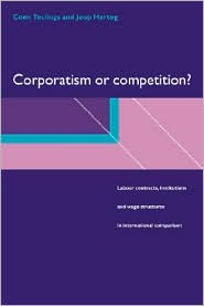 Corporatism or Competition?: Labour Contracts, Institutions and Wage Structures in International Comparison - Coen Teulings, Joop Hartog