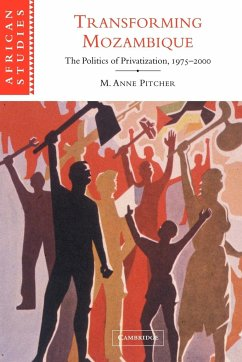 Transforming Mozambique: The Politics of Privatization, 1975 2000 - Pitcher, M. Anne M. Anne, Pitcher