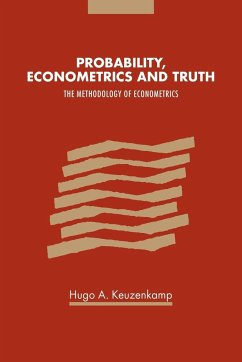Probability, Econometrics and Truth: The Methodology of Econometrics - Keuzenkamp, Hugo A.