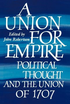 A Union for Empire: Political Thought and the British Union of 1707 - Robertson, John (ed.)