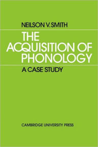 The Acquisition of Phonology: A Case Study - Neilson V. Smith