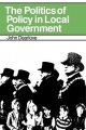 Politics of Policy in Local Government - John Dearlove