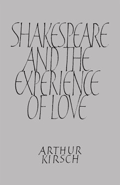 Shakespeare and Experience of Love - Kirsch, Arthur Arthur, Kirsch