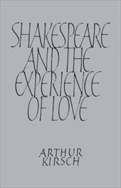 Shakespeare and Experience of Love - Kirsch, Arthur / Arthur, Kirsch
