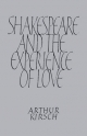 Shakespeare and Experience of Love - Arthur C. Kirsch