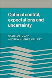 Optimal Control, Expectations and Uncertainty - Holly, Sean / Hallett, Andrew Hughes / Hughes Hallet, Andrew