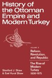 History of the Ottoman Empire and Modern Turkey: Volume 2, Reform, Revolution, and Republic: The Rise of Modern Turkey 1808 1975