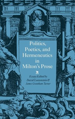 Politics, Poetics, and Hermeneutics in Milton's Prose - Loewenstein, David / Turner, James Grantham (eds.)