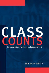 Class Counts: Comparative Studies in Class Analysis - Erik Olin Wright