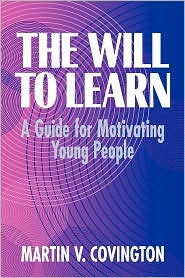 The Will to Learn: A Guide for Motivating Young People - Martin V. Covington