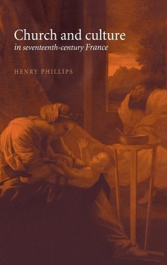 Church and Culture in Seventeenth-Century France - Phillips, Henry Jr.
