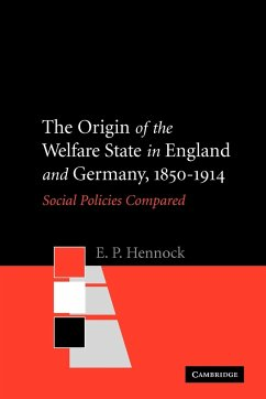 The Origin of the Welfare State in England and Germany, 1850-1914: Social Policies Compared - Hennock, E. P.