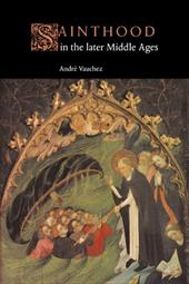 Sainthood in the Later Middle Ages - Vauchez, Andri / Vauchez, Andre / Birrell, Jean