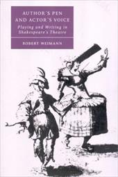 Author's Pen and Actor's Voice: Playing and Writing in Shakespeare's Theatre - Weimann, Robert / Higbee, Helen / West, William