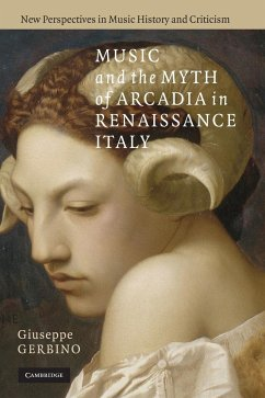 Music and the Myth of Arcadia in Renaissance Italy - Gerbino, Giuseppe