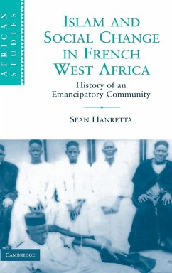 Islam and Social Change in French West Africa: History of an Emancipatory Community - Hanretta, Sean