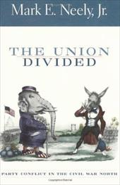 The Union Divided: Party Conflict in the Civil War North - Neely, Mark, Jr. / Neely