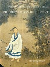 Poetry and Painting in Song China: The Subtle Art of Dissent - Murck, Alfreda
