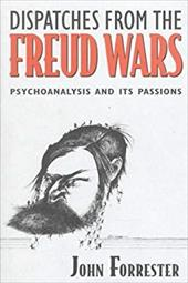 Dispatches from the Freud Wars: Psychoanalysis and Its Passions - Forrester, John