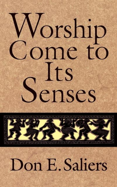 Worship Come to Its Senses - Don E. Saliers