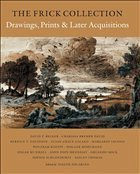 The Frick Collection, an Illustrated Catalogue, Volume IX: Drawings, Prints, and Later Acquisitions - Focarino, Joseph
