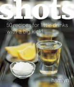 Shots: 50 Recipes for Little Drinks with a Big Kick! (Hamlyn Food & Drink)
