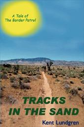 Tracks in the Sand - A Tale of the Border Patrol - Lundgren, Kent E.