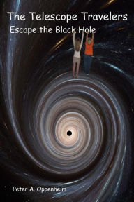 The Telescope Travelers Escape the Black Hole - Peter Oppenheim