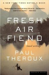 Fresh Air Fiend: Travel Writings - Theroux, Paul