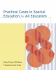Practical Cases in Special Education for All Educators - Mary Konya Weishaar; Victoria Joan Groves Scott