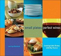 Small Plates, Perfect Wines: Creating Little Dishes with Big Flavors