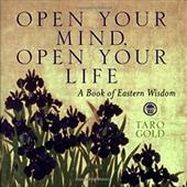 Open Your Mind, Open Your Life: A Book of Eastern Wisdom - Gold, Taro