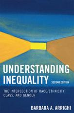Understanding Inequality - Barbara A Arrighi (author), Judi Addelston (contributions), Derrick Bell (contributions), Karen Blumenthal (contributions), Judith Butler (contributions), Jane Jerome Camhi (contributions), William J Chamblis (contributions), Marc Cooper (contributions),