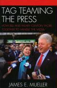 Tag Teaming the Press: How Bill and Hillary Clinton Work Together to Handle the Media