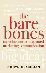 The Bare Bones Introduction to Integrated Marketing Communication - Robyn Blakeman