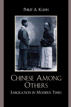 Chinese Among Others: Emigration in Modern Times - Kuhn, Philip A.