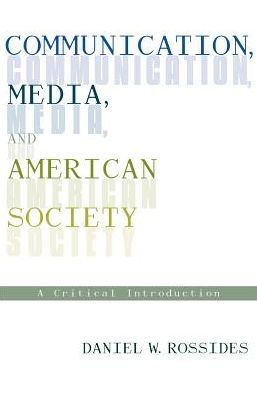 Communication, Media, and American Society: A Critical Introduction