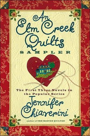 An Elm Creek Quilts Sampler: The First Three Novels in the Popular Series - Jennifer Chiaverini, Denise Roy (Editor)