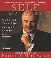 Self Matters: Creating Your Life from the Inside Out