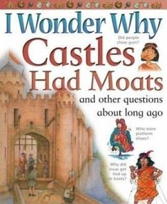 I Wonder Why Castles Had Moats: And Other Questions about Long Ago - Steele, Philip