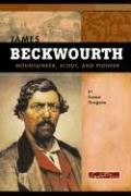 James Beckwourth: Mountaineer, Scout, and Pioneer