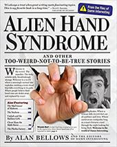 Alien Hand Syndrome: And Other Too-Weird-Not-To-Be-True Stories - Bellows, Alan / Editors of DAMN INTERESTING