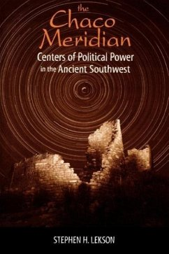The Chaco Meridian: Centers of Political Power in the Ancient Southwest - Lekson, Stephen H.