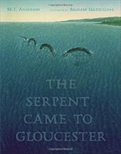 The Serpent Came to Gloucester - Anderson, M. T. / Ibatoulline, Bagram
