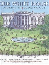 Our White House: Looking In, Looking Out - Various / National Children's Book and Literacy Al